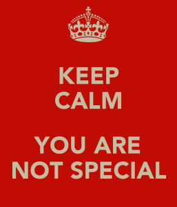 keep-calm-you-are-not-special-1